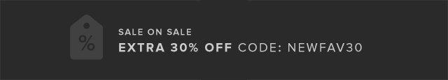 Sale on Sale Extra 30% Off Code: NEWFAV30