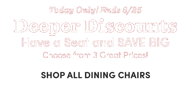 Today Only! Deeper Discounts. Shop All Dining Chairs ›