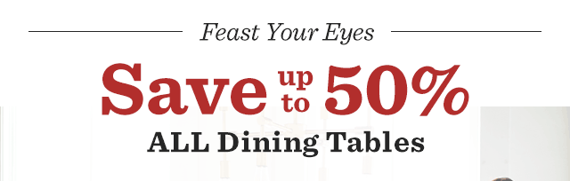 Save Up To 50% All Dining Tables.