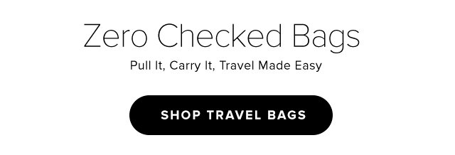 Zero Checked Bags Pull It, Carry It, Travel Made Easy