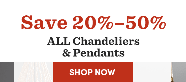 Save 20%-50% All Chandeliers & Pendants.