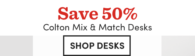 Save 50% Colton Mix & Match Desks.