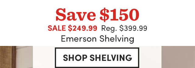 Save $150 Emerson Shelving.