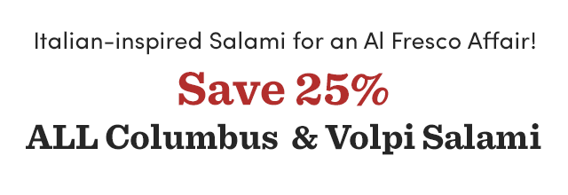 Save 25% All Columbus & Volpi Salami