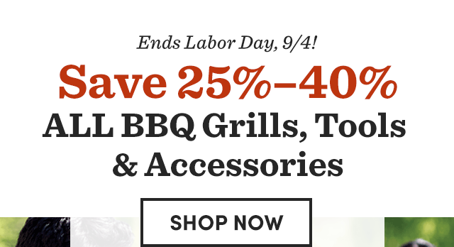 Save 25-40% All BBQ Grills, Tools & Accessories.