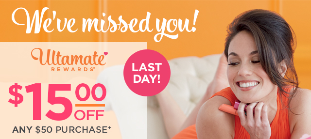 LAST DAY! We've Missed You! $15 off any $50 purchase+