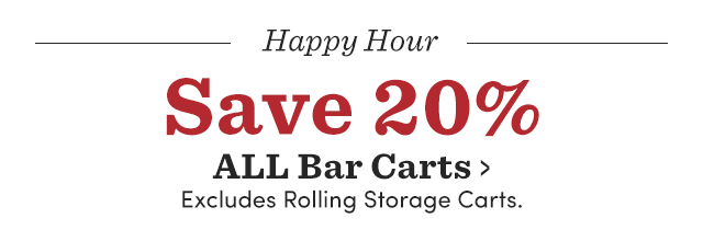 Save 20% All Bar Carts. Excludes Rolling Storage Carts. ›