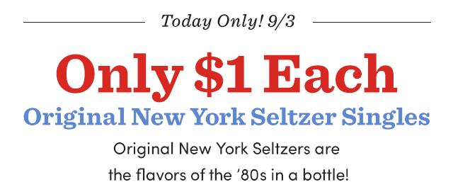Only $1 Each Original New York Seltzer Singles. In Store Only.