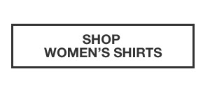 ESSENTIALS FOR FALL | SHOP WOMEN'S SHIRTS