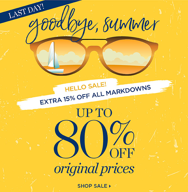 Goodbye, Summer. Hello Sale! Extra 15% off all Markdowns. Up to 80% off original prices. Shop Sale