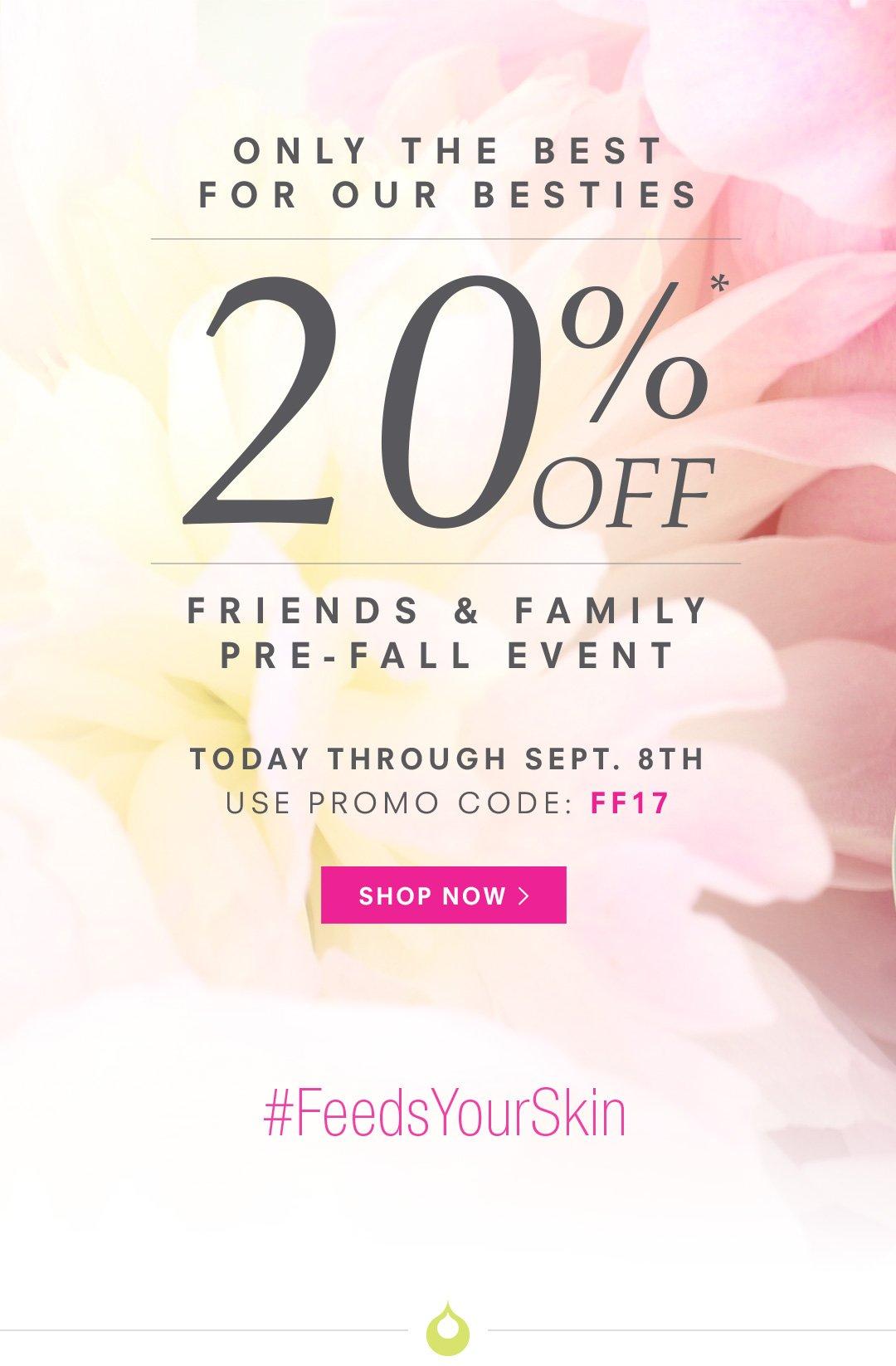 Friends & Family Pre-Fall Event - Enjoy 20% Off!*