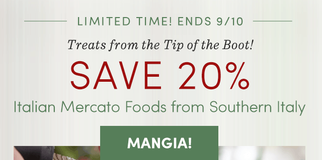 Limited Time! Ends 9/10 Save 20% Italian Mercato Foods From Southern Italy.