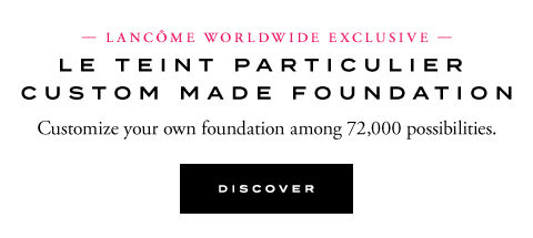 LANCÔME WORLDWIDE EXCLUSIVE - DISCOVER