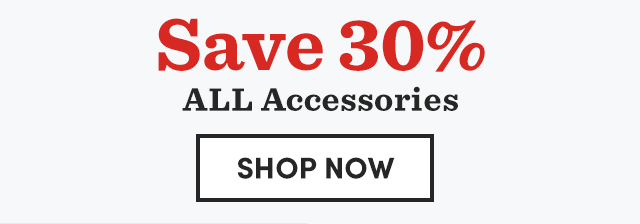 Save 30% All Accessories. Shop Now ›