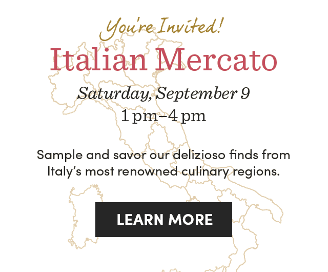Store Event: Regional Italian Culinary Finds. Sat., 9/9, 1pm-4pm. Learn More ›