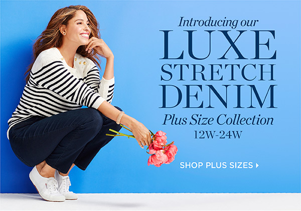 Introducing our luxe stretch denim. Plus Size Collection 12W-24W. Shop Plus Sizes