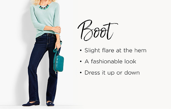 Boot. Slight flare at the hem. A fashionable look. Dress it up or down. Shop Jeans