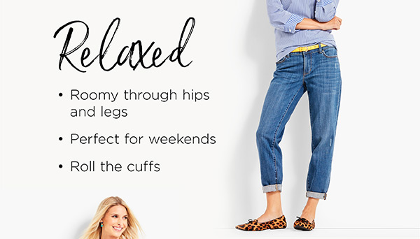Relaxed. Roomy through hips and legs. Perfect for weekends. Roll the cuffs. Shop Jeans