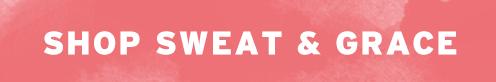 Shop Sweat & Grace