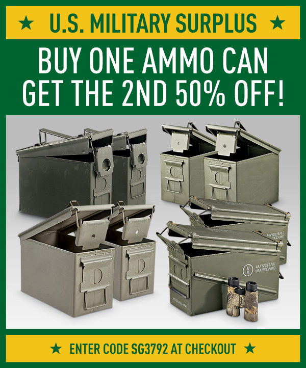 U.S. Military Surplus - Buy One Ammo Can, Get the 2nd 50% Off! Use Coupon Code SG3792 at Checkout.