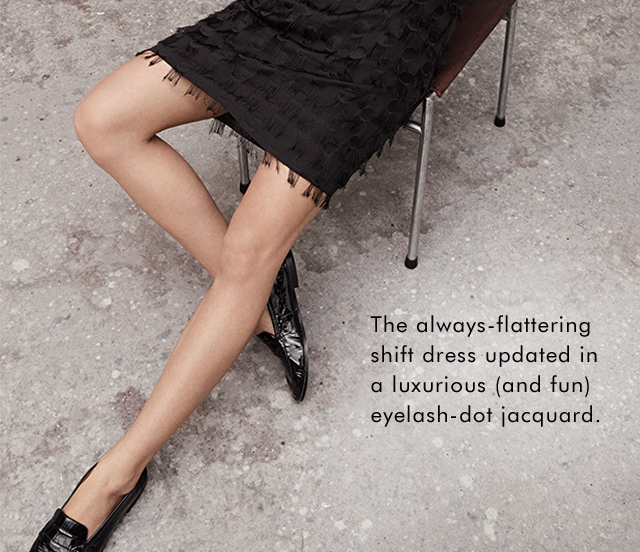 The always-flattering shift dress updated in a luxurious (and fun) eyelash-dot jacquard.