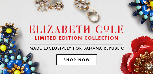 ELIZABETH COLE | LIMITED EDITION COLLECTION | SHOP NOW