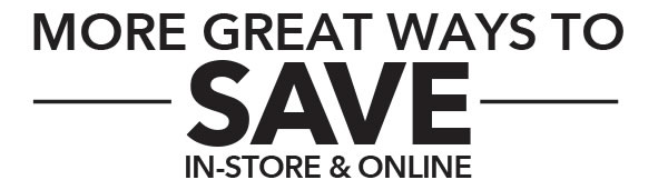 More Great Ways to Save In-store and Online.