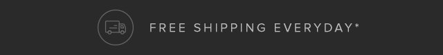 Free Shipping Everyday*