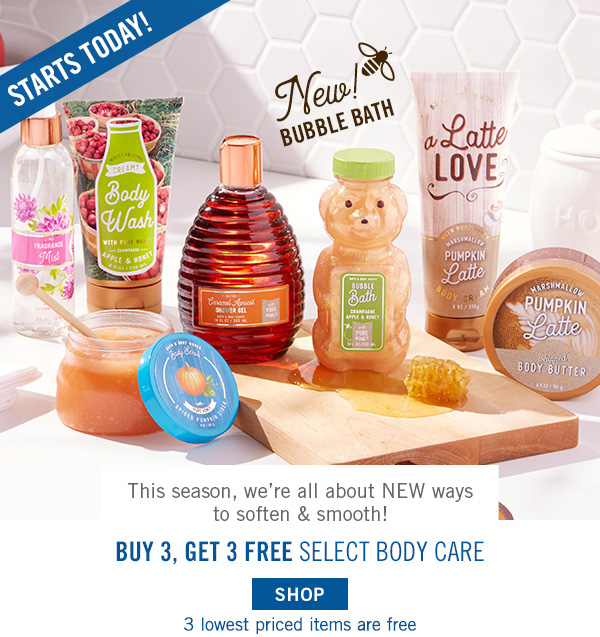 Starts Today! This season, we're all about NEW ways to soften & smooth - Buy 3, Get 3 Free Select Body Care - SHOP