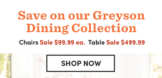 Save On Our Greyson Dining Collection.