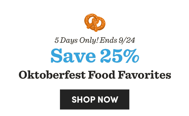 Save 25% Oktoberfest Food Favorites.