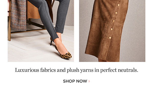 Luxurious fabrics and plush yarns in perfect neutrals. Shop Now