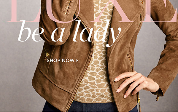 LUXE be a lady. Shop Now