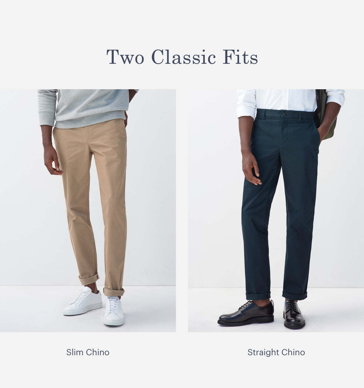 Two Classic Fits. Slim Chino, Straight Chino