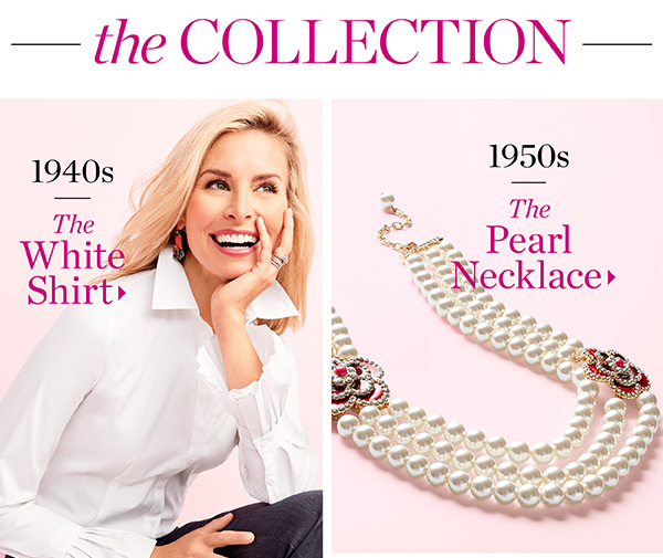 The Collection. 1940s The White Shirt. 1950s The Pearl Necklace.