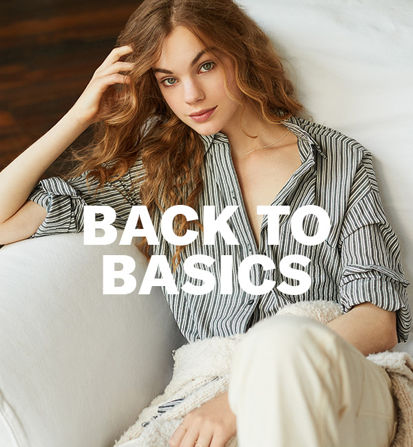 Back to Basics. Esssential jeans, tops, and accessories (a.k.a. the makings of a great wardrobe).Shop now.