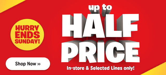Up to HALF PRICE - Hurry, Ends Sunday!