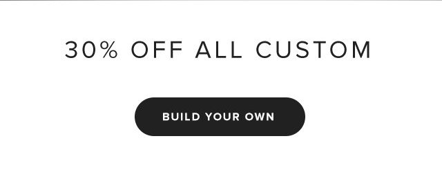 30% Off Custom | Build Your Own