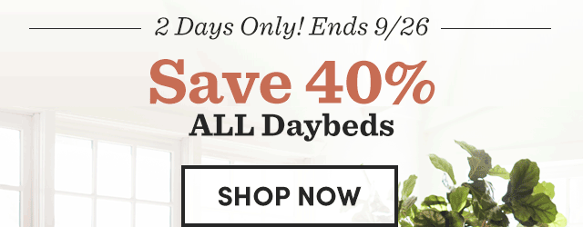 2 Day Only - Save 40% On All Daybeds ›