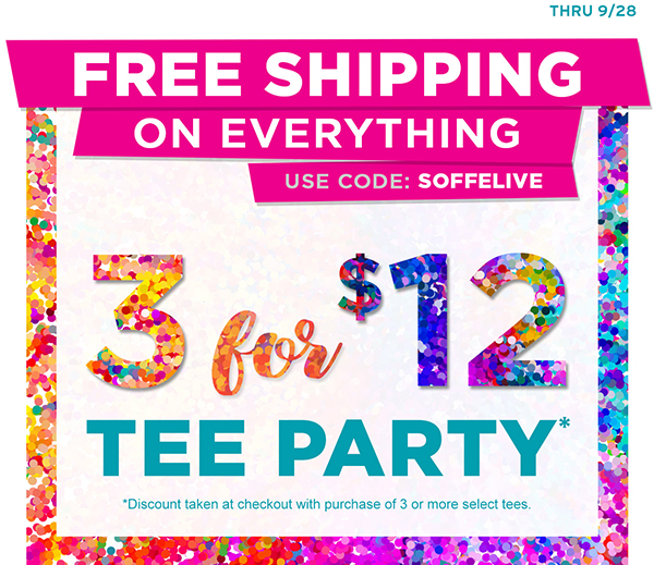 Free Shipping Sitewide thru 9/28. Use code SOFFELIVE. Plus shop 3 for $12 Tees