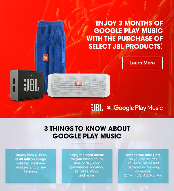Enjoy 3 months of Google Play Music with the purchase of select JBL  Products. Learn