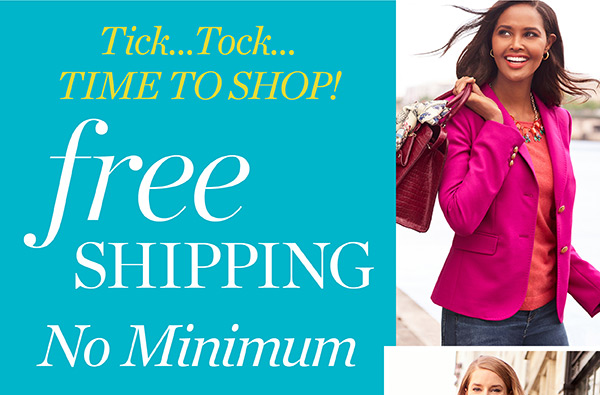 Tick...Tock...Time To Shop! Free Shipping No Minimum. Ends at Midnight. Shop New Arrivals