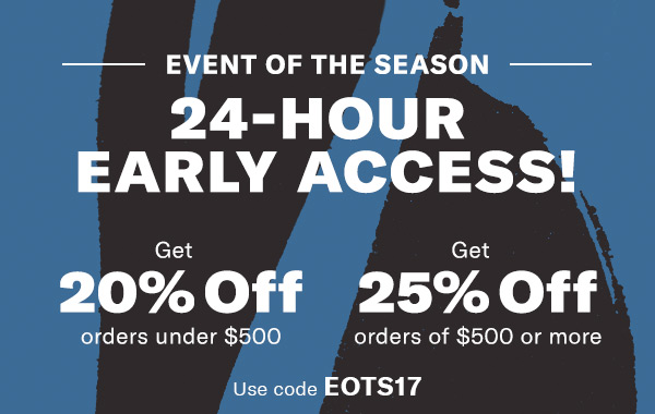 Get 20% off orders under $500  Get 25% off orders of $500 or more Use code EOTS17 Includes full-price and sale items!* Look for items labeled Key Style.