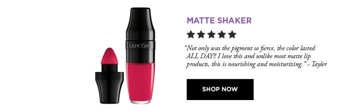 MATTE SHAKER - SHOP NOW