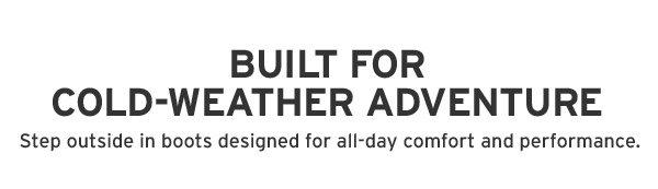 BUILT FOR COLD-WEATHER ADVENTURE | SHOP WOMEN'S BOOTS
