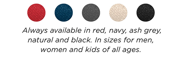 Always available in red, navy, ash grey, natural and black.