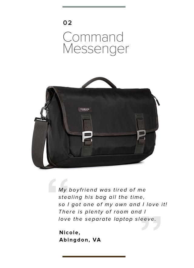 02 COMMAND MESSENGER | SHOP NOW | My boyfriend was tired of me stealing his bag all the time, so I got one of my own and I love it! There is plenty of room and I love the separate laptop sleeve.
