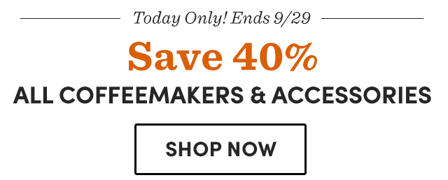 Save 40% All Coffeemakers & Accessories. Shop Now ›