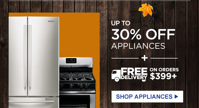 UP TO 30% OFF APPLIANCES   |   + FREE DELIVERY ON ORDERS $399+   |   SHOP APPLIANCES