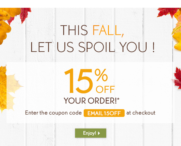 THIS FALL, LET US SPOIL YOU !